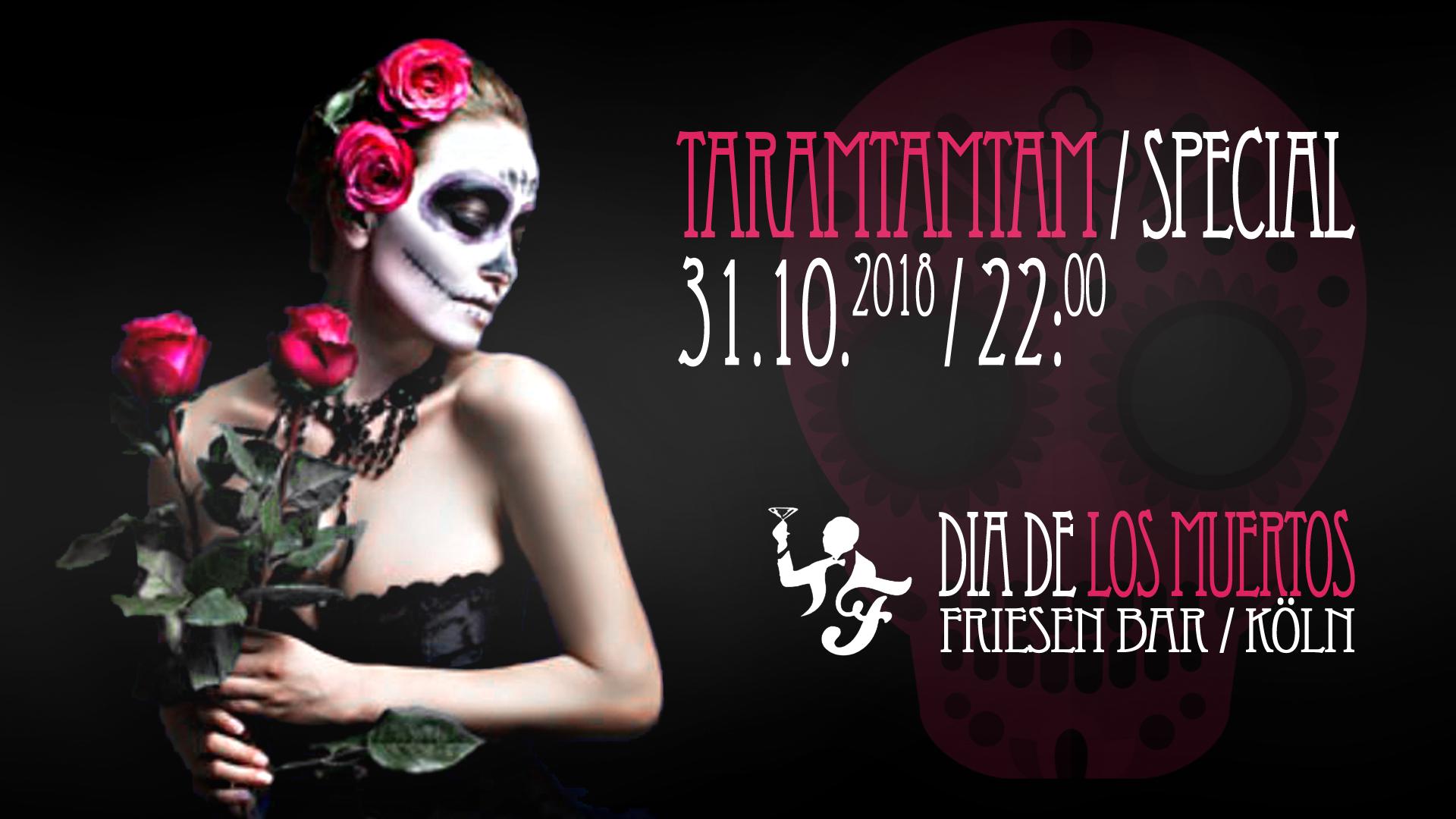 Taramtamtam special - Dia de los Muertos - Eventflyer 31.10.2018 - Friesen Bar - Köln